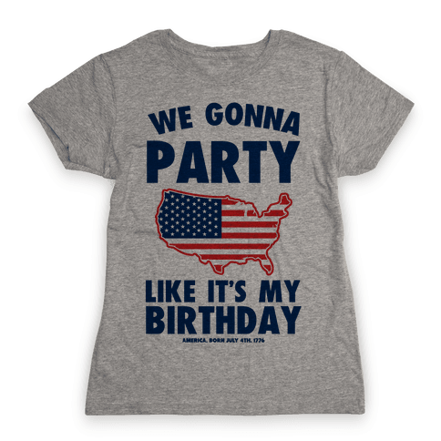 We Gonna Party Like it's My Birthday (America) Womens T-Shirt