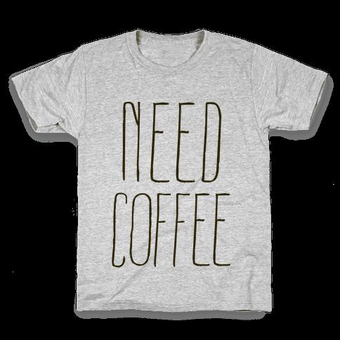 Need Coffee Kids T-Shirt