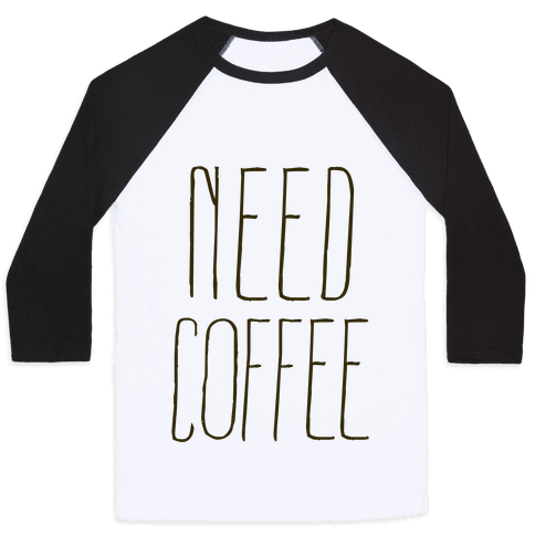 Need Coffee Baseball Tee