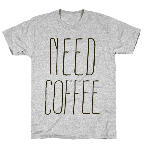 Need Coffee Mens T-Shirt