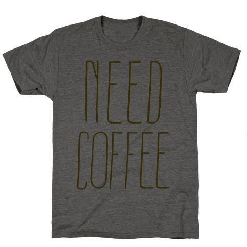 Need Coffee T-Shirt