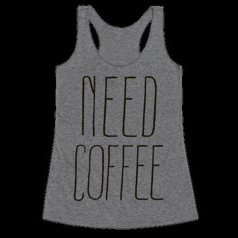 Need Coffee Racerback Tank Top