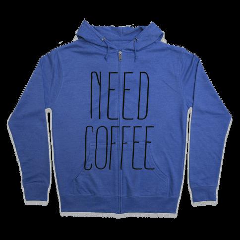 Need Coffee Zip Hoodie