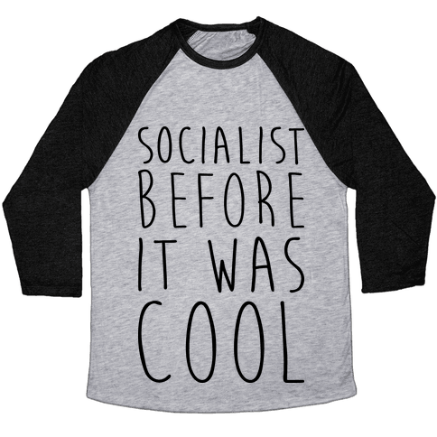 Socialist Before It Was Cool Baseball Tee