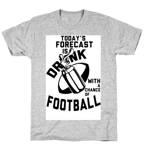 Drunk With a Chance of Football T-Shirt