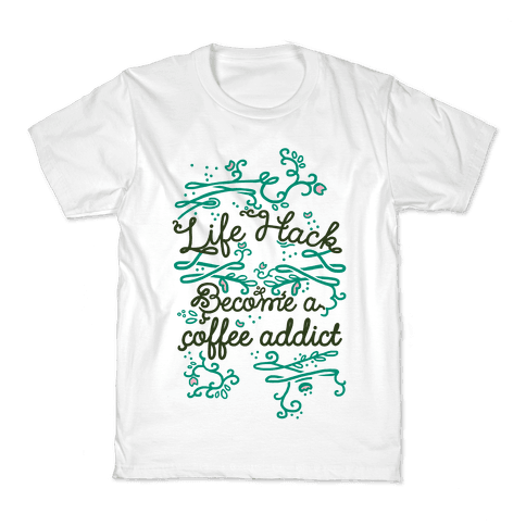 Life Hack Become A Coffee Addict Kids T-Shirt