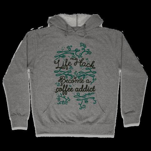 Life Hack Become A Coffee Addict Hooded Sweatshirt