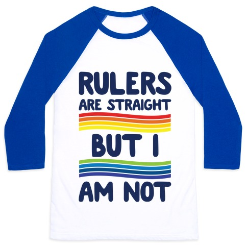 Rulers Are Straight But I Am Not Baseball Tee