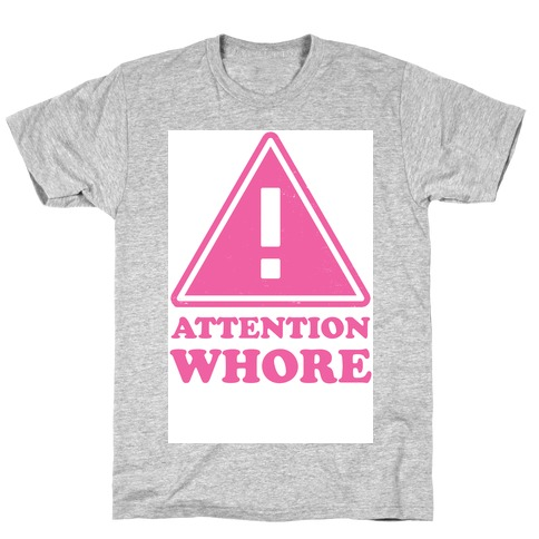 Attention Whore T-Shirt