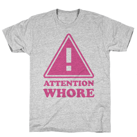 Attention Whore Mens T-Shirt