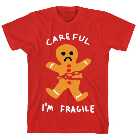 Careful I'm Fragile Gingerbread Man T-Shirt
