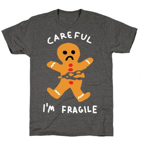 Careful I'm Fragile Gingerbread Man T-Shirt