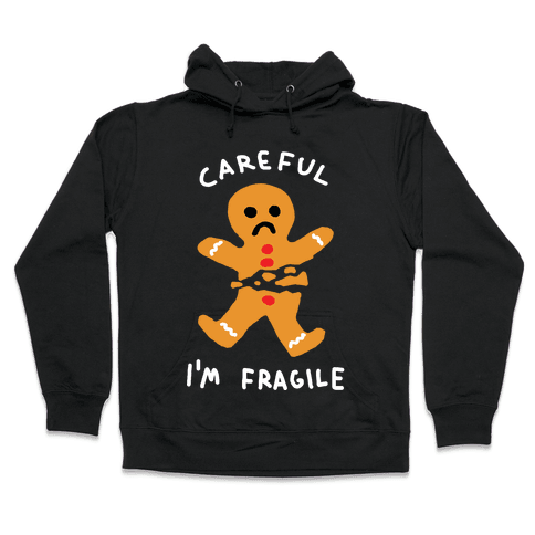 Careful I'm Fragile Gingerbread Man Hooded Sweatshirt