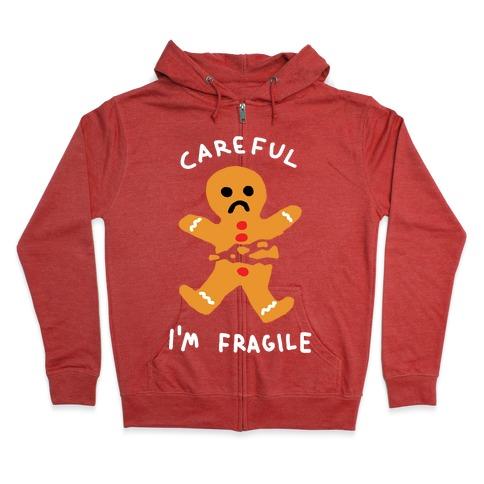 Careful I'm Fragile Gingerbread Man Zip Hoodie