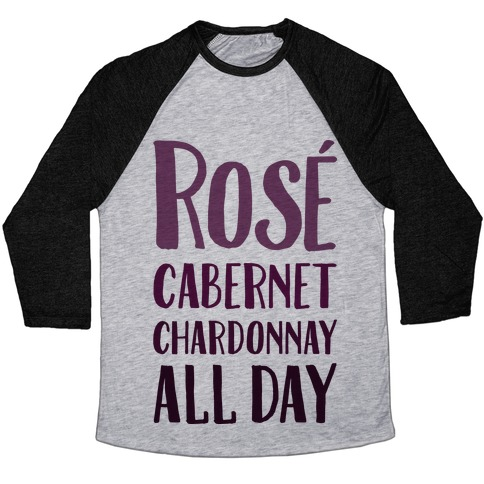 Rose Cabernet Chardonnay All Day Baseball Tee