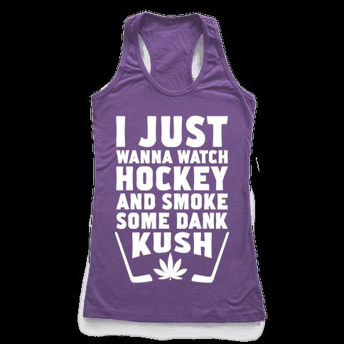 I Just Wanna Watch Hockey And Some Some Dank Kush Racerback Tank Top