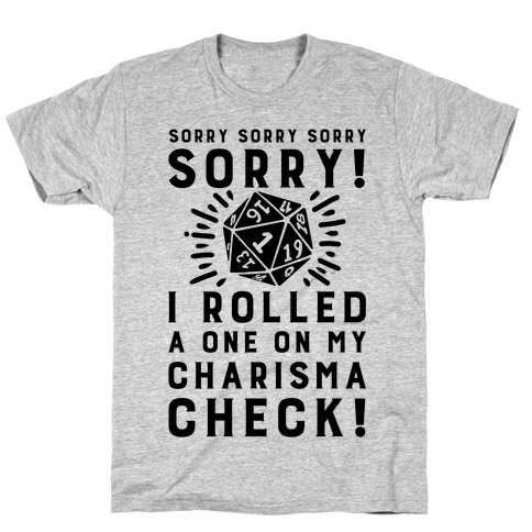 SORRY! I Rolled a One On My Charisma Check! Mens T-Shirt