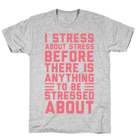I Stress About Stress T-Shirt
