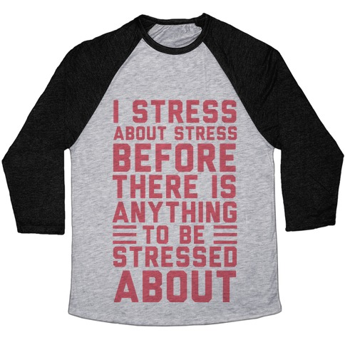 I Stress About Stress Baseball Tee