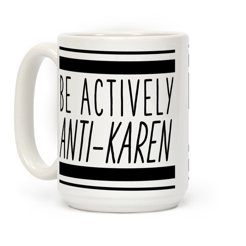 Be Actively Anti-Karen Coffee Mug