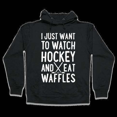 Watch Hockey Eat Waffles Hooded Sweatshirt