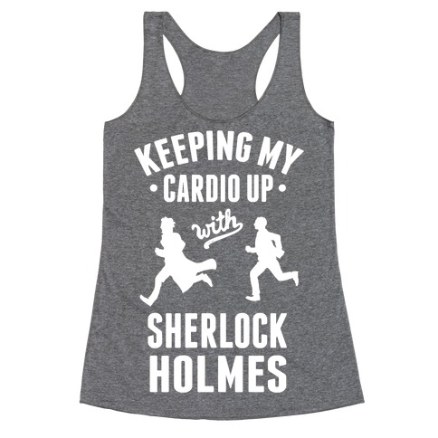 Keeping My Cardio Up With Sherlock Holmes Racerback Tank Top
