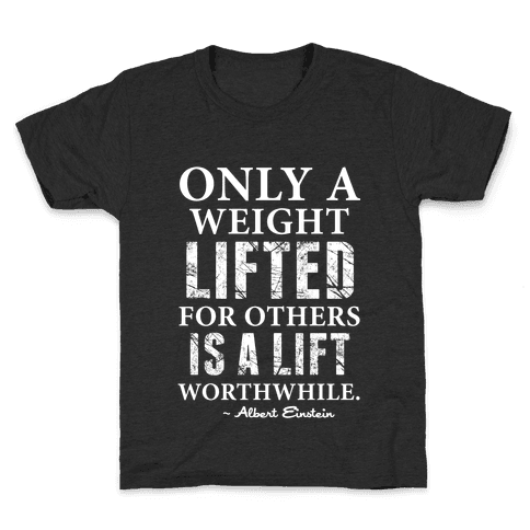 Only a Weight Lifted for Others is a Lift Worthwhile (Einstein Quote) Kids T-Shirt