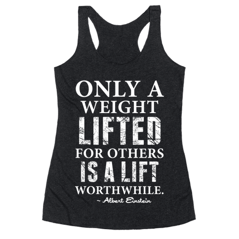 Only a Weight Lifted for Others is a Lift Worthwhile (Einstein Quote) Racerback Tank Top