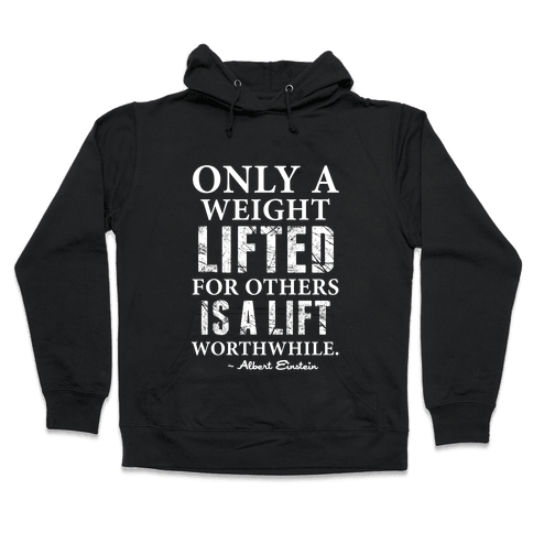 Only a Weight Lifted for Others is a Lift Worthwhile (Einstein Quote) Hooded Sweatshirt