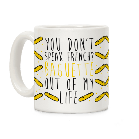 You Don't Speak French? Baguette Out Of My Life Coffee Mug