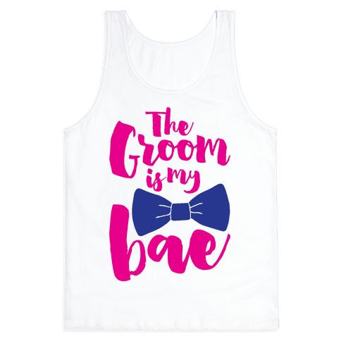 The Groom Is My Bae Tank Top