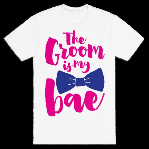The Groom Is My Bae Mens T-Shirt