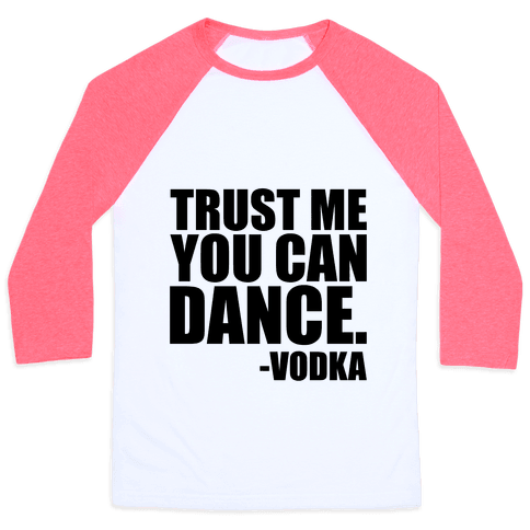 Trust Me You Can Dance Baseball Tee