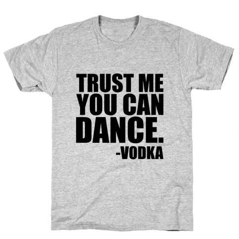 Trust Me You Can Dance Mens T-Shirt