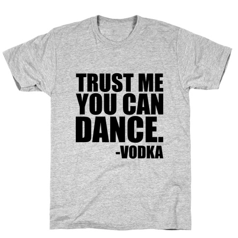 Trust Me You Can Dance T-Shirt