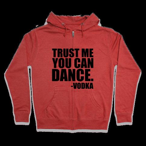 Trust Me You Can Dance Zip Hoodie