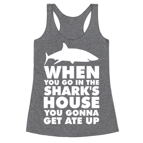 When You Go in the Shark's House Racerback Tank Top