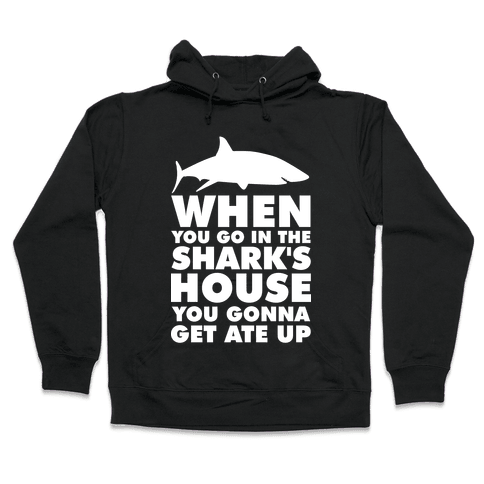 When You Go in the Shark's House Hooded Sweatshirt