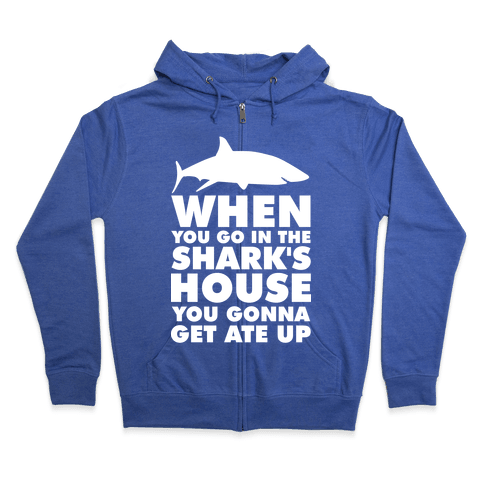 When You Go in the Shark's House Zip Hoodie