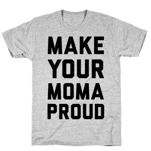 Make Your Mama Proud T-Shirt