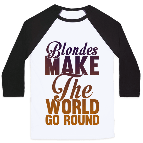 Blondes Make The World Go Round Baseball Tee