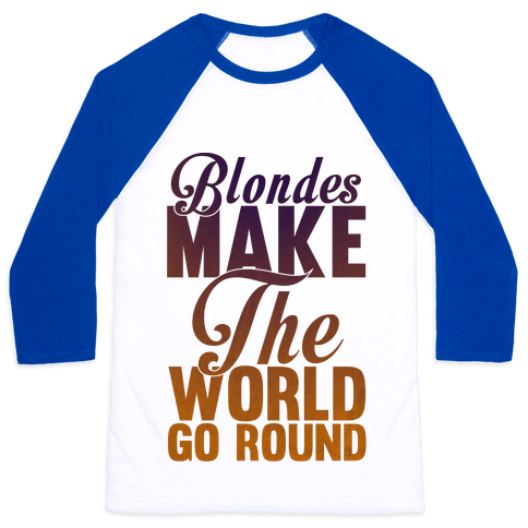 Blondes Make The World Go Round Baseball Tee