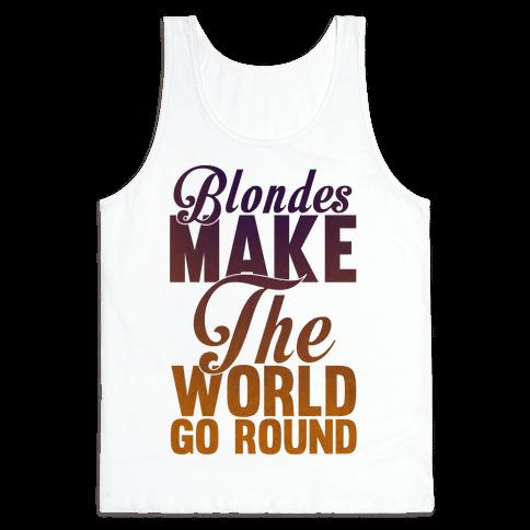 Blondes Make The World Go Round Tank Top