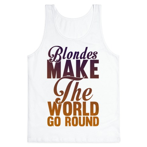Blondes Make The World Go Round Tank Top