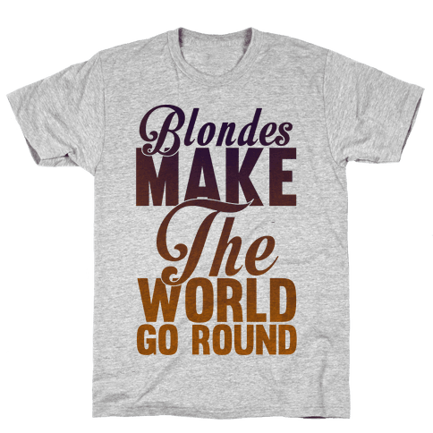 Blondes Make The World Go Round Mens T-Shirt