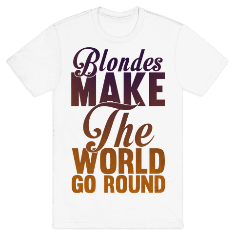 Blondes Make The World Go Round Mens T-Shirt