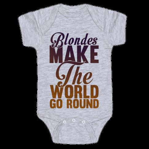 Blondes Make The World Go Round Baby Onesy