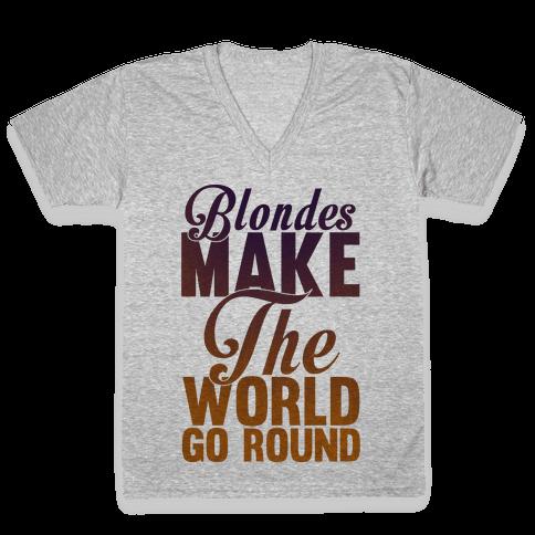 Blondes Make The World Go Round V-Neck Tee Shirt