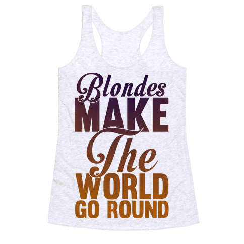Blondes Make The World Go Round Racerback Tank Top