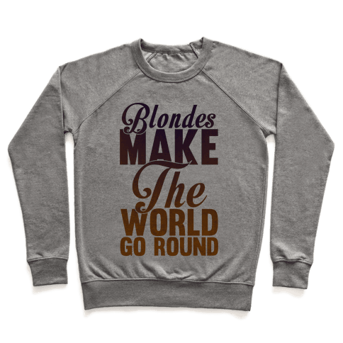 Blondes Make The World Go Round Pullover